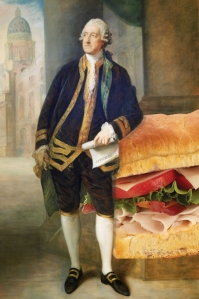 """I shall take my giant sandwiches to the New World and subdue the colonials with deliciousness."""